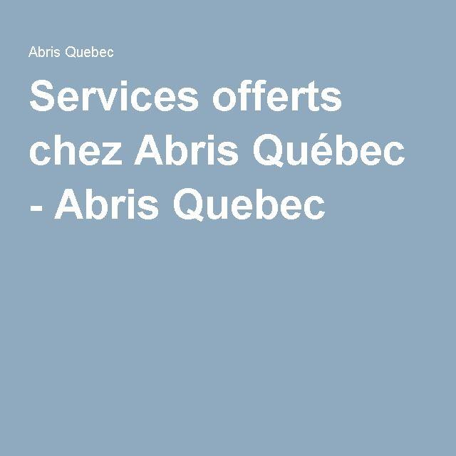 Services offerts chez Abris Québec - Abris Quebec