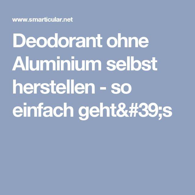 Deodorant ohne Aluminium selbst herstellen - so einfach geht's