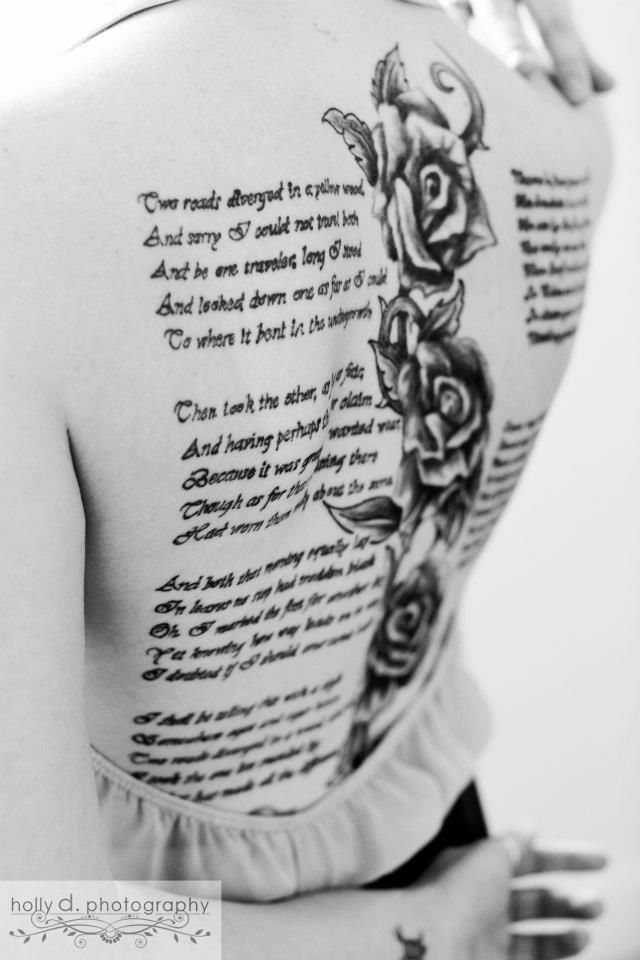 My back tattoos, 3 Robert Frost poems (the road not taken, nothing gold can stay, fire and ice) and 6 roses.