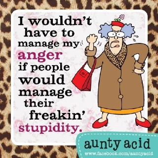 Stupidity has no cure: Sayings, Acid Quotes, Aunty Acid, Auntie Acid, Funny Stuff, Humor, Things, Anger Management