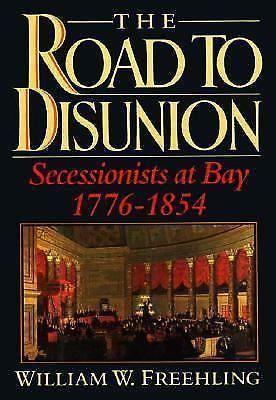 The Road to Disunion  Secessionists at Bay, 1776-1854 OXFORD Press