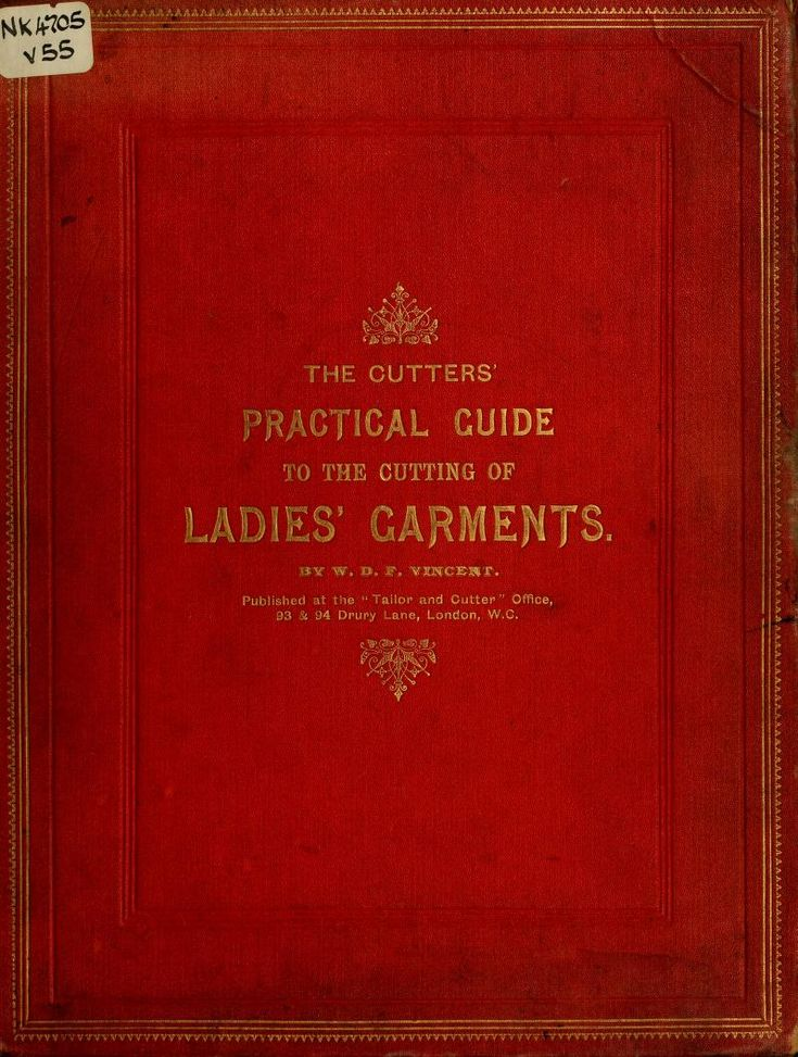 """The Cutters' Practical guide to the Cutting of Ladies' Garments"" by: W. D. F. Vincent (1892) 