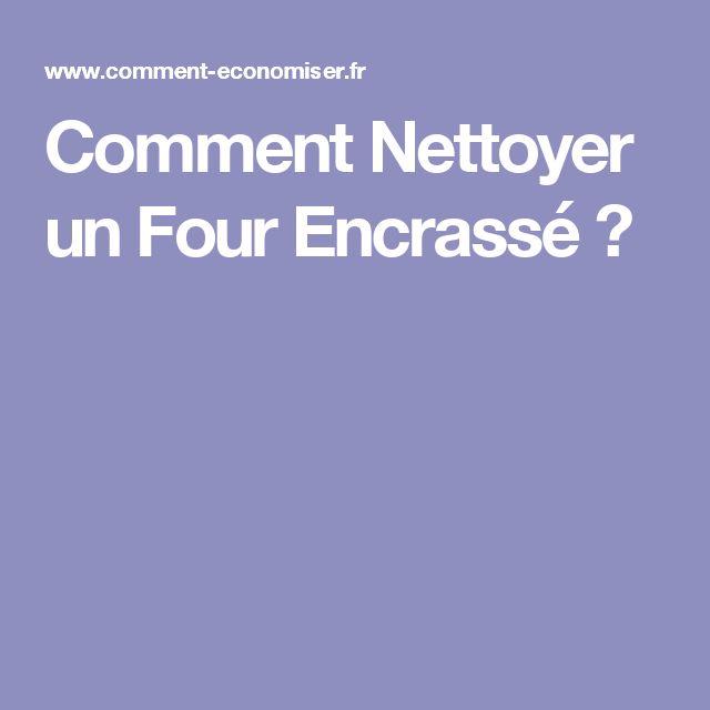 Comment Nettoyer un Four Encrassé ?