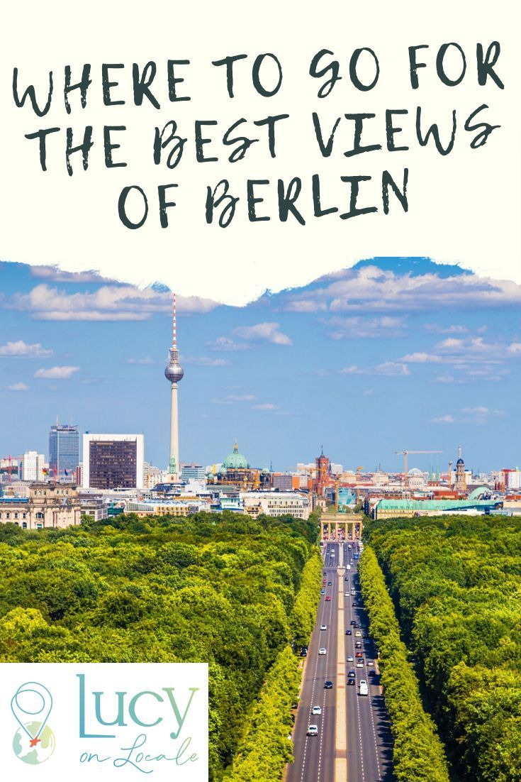 Where To Go For The Best Views Of Berlin In 2020 With Images Germany Travel Destinations Berlin Travel Where To Go