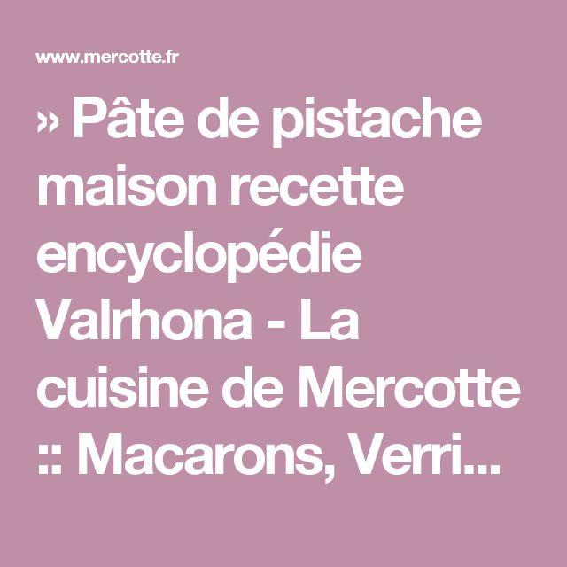 » Pâte de pistache maison recette encyclopédie Valrhona - La cuisine de Mercotte :: Macarons, Verrines, … et chocolat