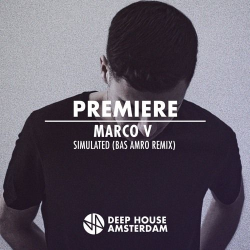 Premiere: Marco V - Simulated (Bas Amro Remix) by Deep House Amsterdam |  Free Listening on SoundCloud