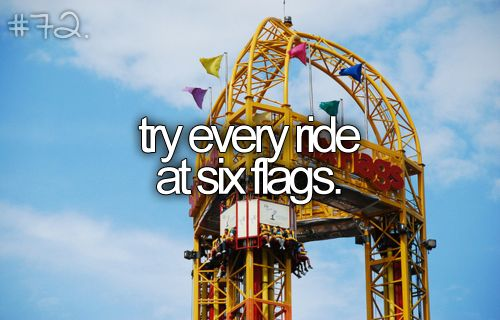 Ok, technically, I have done this one. I have been on every ride at Six Flags Over Texas. But I haven't been to the other Six Flags theme parks... so I don't know if I should check this off or not... but for now I'll say CHECK!