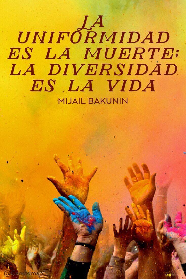 """""""La #Uniformidad es la #Muerte; la #Diversidad es la #Vida"""". #MijailBakunin #Frases #FrasesCelebres @candidman"""