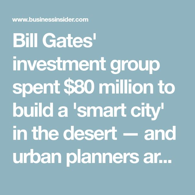 Bill Gates' investment group spent $80 million to build a 'smart city' in the desert — and urban planners are divided