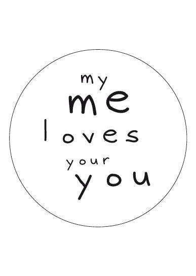 Sticker my me loves your you || https://kimya.nl/webshop/etiket-wit-50-mm-bedrukt-met-my-me-loves-your-you-10-stuks-p-10698.html