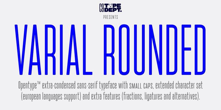 Varial Rounded, extra-condensed Opentype™ sans-serif font with small caps, extended character set (european languages support) and extra features (fractions, ligatures and alternatives). Made by Cloud9 Type Dept.