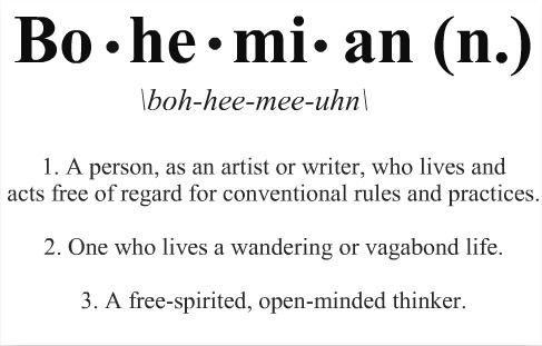 Bohemian...I would add...eclectic in style, fashion, decorating, and loves the arts (though not neccesarily an artist).