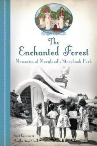 The Enchanted Forest: Memories of Maryland's Storybook Park by Janet Kustere