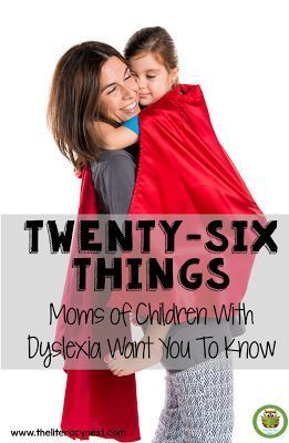 Twenty Six Things Moms of Dyslexic Children Want You To Know - If you are a classroom teacher, you HAVE to read this list! It will help you be able to relate to these mommas better. If you are a mom to a child with dyslexia, check this out to help you see how others are handling all the stress that can come your way.