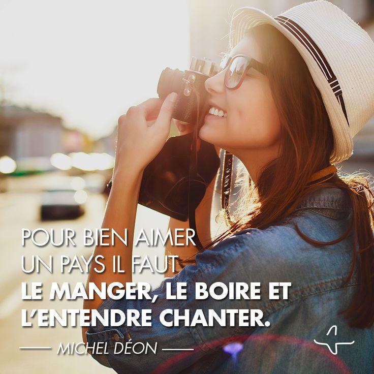 """""""Pour bien aimer un pays il faut le manger, le boire et l'entendre chanter."""" Michel Déon #IncitationAuVoyage #QuoteAndTravel #voyage #aventure"""