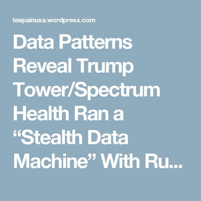 """Data Patterns Reveal Trump Tower/Spectrum Health Ran a """"Stealth Data Machine"""" With Russia We pull back the curtain on Jared Kushner's """"Stealth Data Machine."""""""