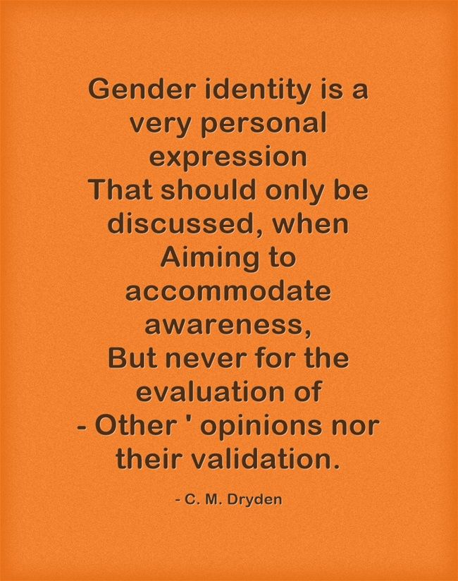 Gender Identity Is A Very Personal Expression That Should Only Be Discussed When Aiming To Accommodate Awareness But Gender Identity Meaningful Words Quotes
