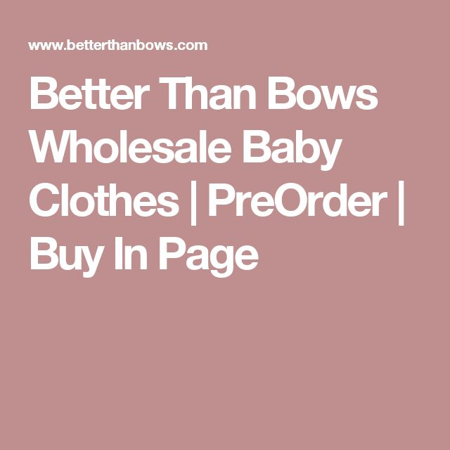 Better Than Bows Wholesale Baby Clothes | PreOrder | Buy In Page