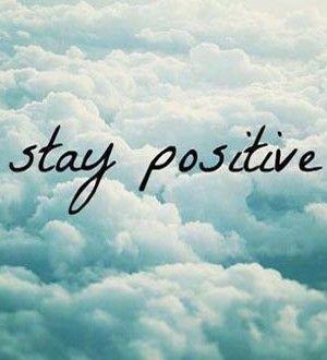 Stay Positive... °ღ °ღ °ღ °ღ °ღ °