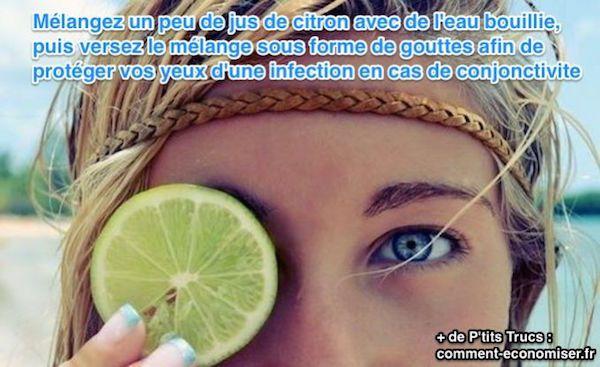 Mélangez un peu de jus de citron avec de l'eau bouillie, puis versez le mélange sous forme de gouttes afin de  protéger vos yeux d'une infection en cas de conjonctivite