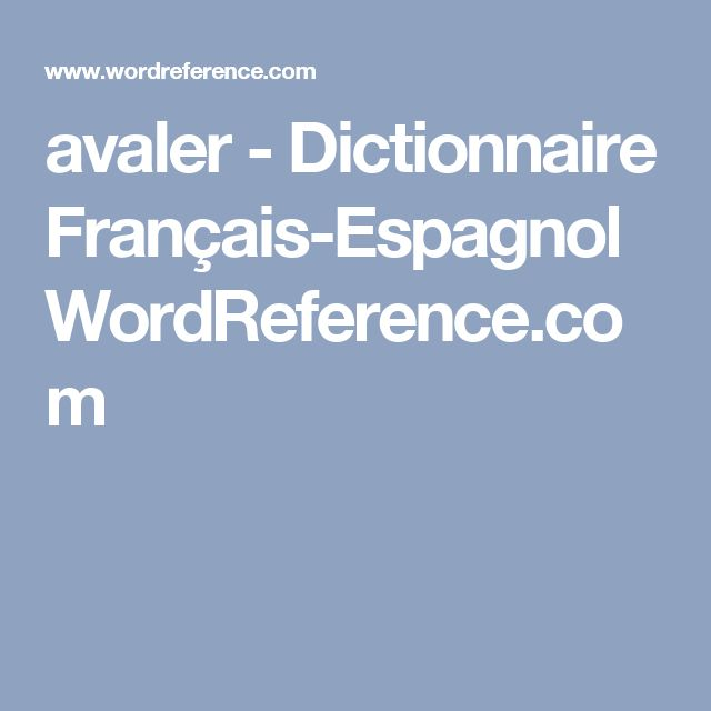 avaler - Dictionnaire Français-Espagnol WordReference.com