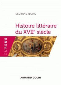 Histoire littéraire du XVIIe siècle /  Reguig-Naya, Delphine (1973-....) (auteur) Labouret, Denis (directeur de publication) http://bu.univ-angers.fr/rechercher/description?notice=000888708