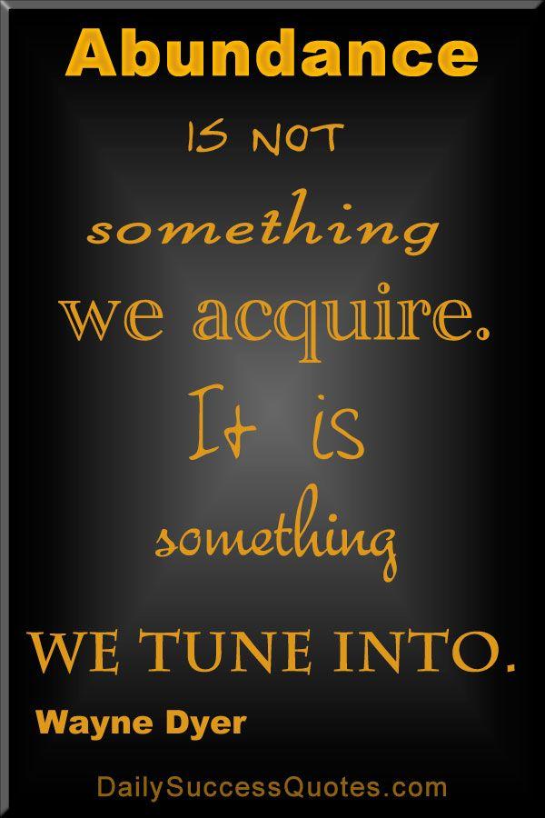 dd5e5a6efe2bde8eb69f3f51305cef3b--abundance-quotes-wayne-dyer-quotes.jpg