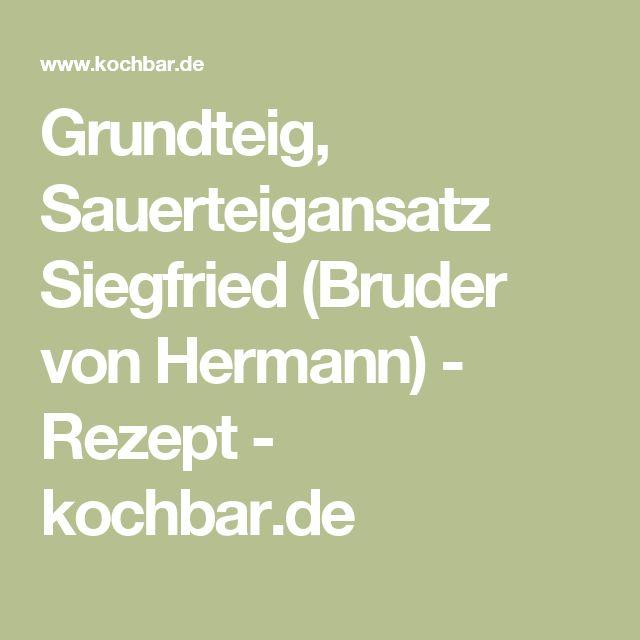 Grundteig, Sauerteigansatz Siegfried (Bruder von Hermann) - Rezept - kochbar.de