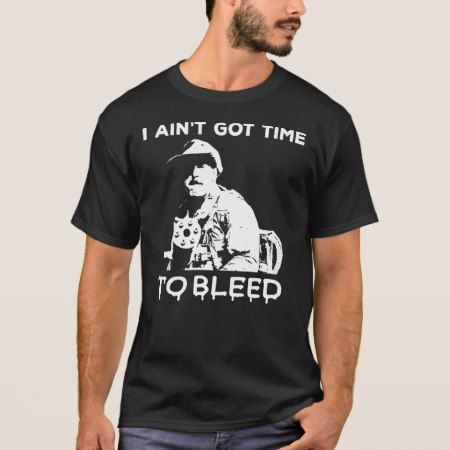 Predator - I ain't got time to blood T-Shirt - tap to personalize and get yours