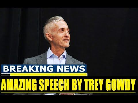 Breaking News Today, Trey Gowdy Amazing speech 7/5/17, President Trump L...