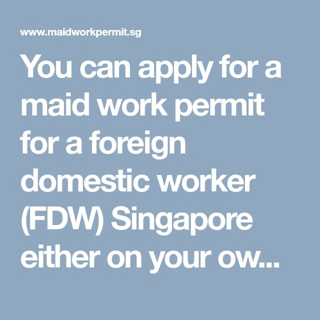 You can apply for a maid work permit for a foreign domestic worker (FDW) Singapore either on your own or through an employment agency. You also need to take maid work permit certain steps to prepare for your worker's arrival.