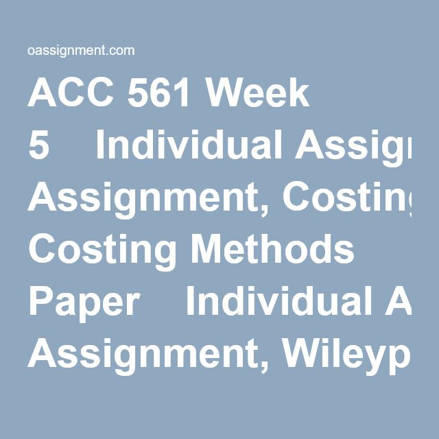 ACC 561 Week 5  Individual Assignment, Costing Methods Paper  Individual Assignment, Wileyplus E20-2, E20-5, BE21-4, E22-5  Learning Team Deliverable  Discussion Question 1 and 2