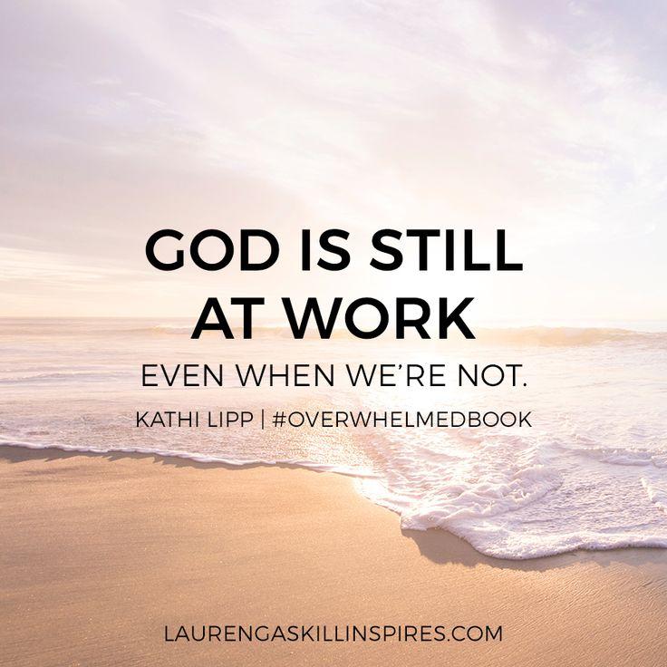 God is always at work. #OverwhelmedBook by Kathi Lipp