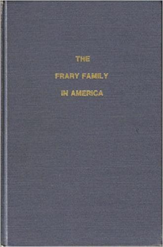 The Frary family in America, 1637-1980, Frary, Margaret Murphy;Lepak, Anne Frary, Northwood, NH : Frary Family Association, 1881, 522 pages. Reading the book online archives.org(can be borrow …