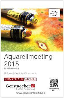 Anmeldung und Information unter: www.aquarellmeeting.de