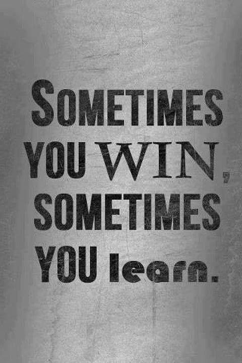 Sometimes you win, sometimes you learn  @Talia Mana