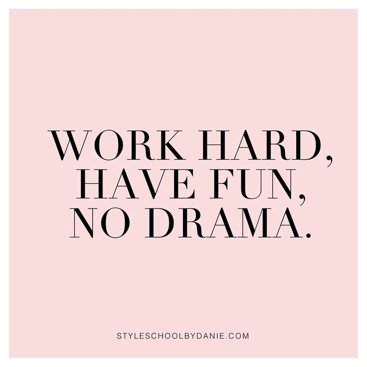 Quotes On Having Fun At Work: Work Hard, Have Fun, No Drama // STYLESCHOOLBYDANIE.COM
