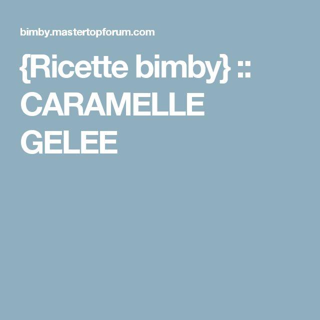 {Ricette bimby} :: CARAMELLE GELEE