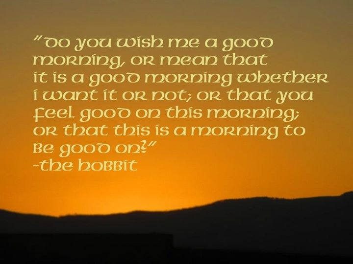 Good Morning Hobbit Quote: The Hobbit, Quote By Gandalf. Personal Photography.