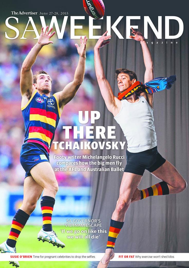 SA Weekend Magazine, June, 2015. Featuring Adelaide Football Club and The Asutralian Ballet. #Adelaide #SA #cover #SouthAustralia #magazine #cover #design #football #AFL #ballet