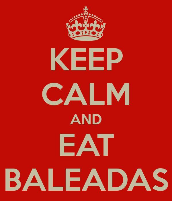 KEEP CALM AND EAT BALEADAS hahahaha siiii so good. Love my honduran food.  - Kathy From Honduras - http://www.KathyFromHonduras.com