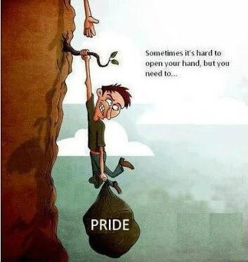 Its hard to let go of pride at times, but sometimes it is needed.