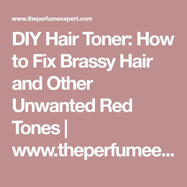 DIY Hair Toner: How to Fix Brassy Hair and Other Unwanted Red Tones   www.theperfumeexpert.com