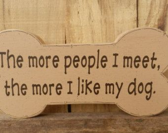 The More People I Meet The More I Like My Dog, Dog Lover Saying, Dog Bone Sign, Wood Dog Bone, Dog Lover Quote, Shelf Sitter, Pet lover