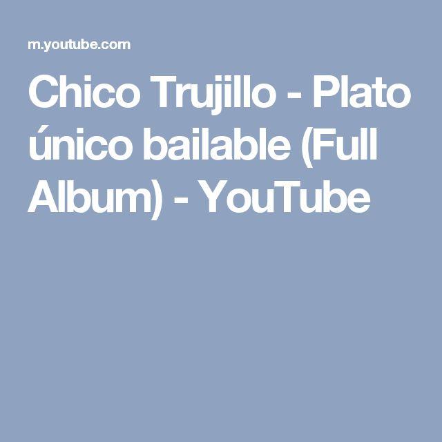 Chico Trujillo - Plato único bailable (Full Album) - YouTube