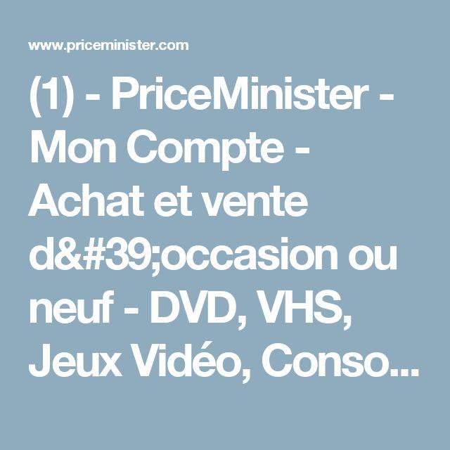 (1) - PriceMinister - Mon Compte - Achat et vente d'occasion ou neuf - DVD, VHS, Jeux Vidéo, Consoles, PC, CD, Disques, Livres, BD, Vidéos