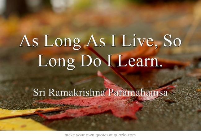 As Long As I Live, So Long Do I Learn.