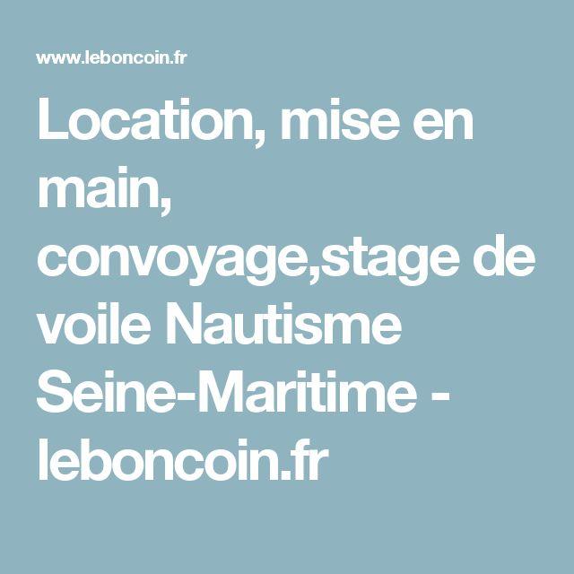 Location, mise en main, convoyage,stage de voile Nautisme Seine-Maritime - leboncoin.fr