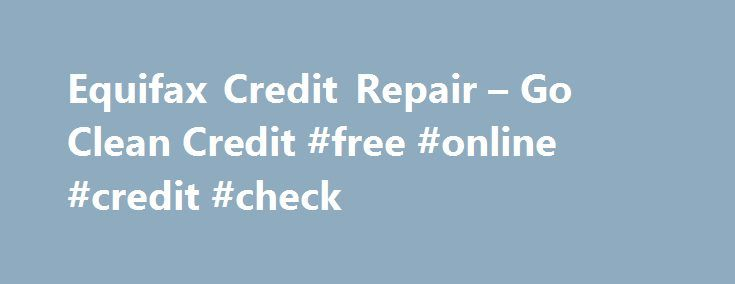 Equifax Credit Repair – Go Clean Credit #free #online #credit #check http://credits.remmont.com/equifax-credit-repair-go-clean-credit-free-online-credit-check/  #how to repair your credit # Equifax Credit Repair In the United States, there are three main agencies that house yourcredithistory – Equifax, Experian and TransUnion. Each of these three credit reporting agencies (CRAs) uses slightly different methodologies to determine…  Read moreThe post Equifax Credit Repair – Go Clean Credit…