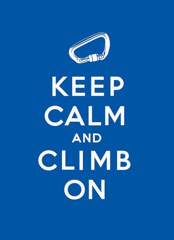 Keep Calm and Climb On.....becuase ROCK CLIMBING ROCK XD